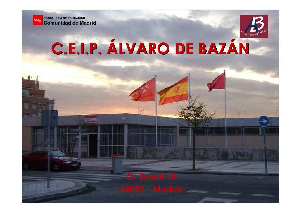 CONSEJERÍA DE EDUCACIÓN Comunidad de Madrid         C.E.I.P. ÁLVARO DE BAZÁN                                C/ Zurich 10  ...