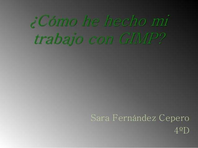 ¿Cómo he hecho mi trabajo con GIMP? Sara Fernández Cepero 4ºD