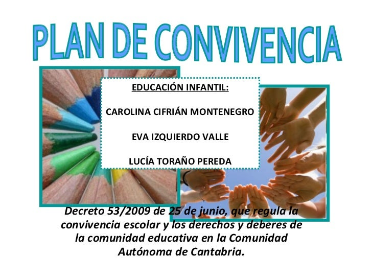 Decreto 53/2009 de 25 de junio, que regula la convivencia escolar y los derechos y deberes de la comunidad educativa en la Comunidad Autónoma de Cantabria. CAROLINA CIFRIÁN MONTENEGRO, EVA IZQUIERDO VALLE Y LUCÍA TORAÑO PEREDA