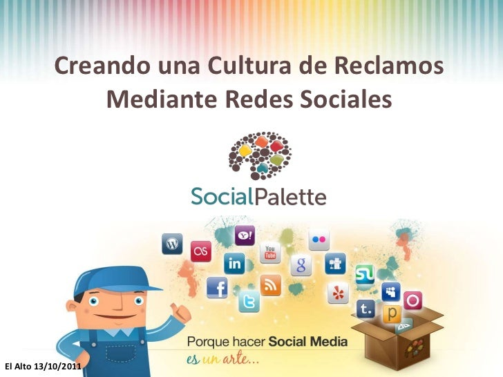 Porquehacer social media esuna arte<br />CreandounaCultura de ReclamosMedianteRedesSociales<br />El Alto 13/10/2011<br />