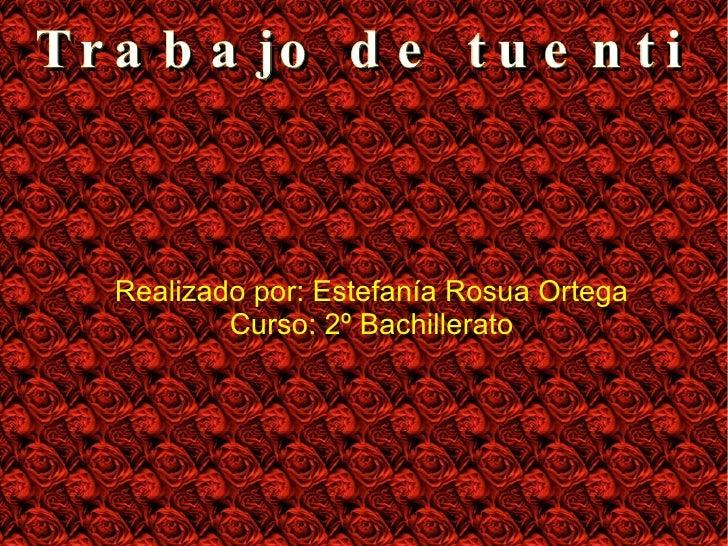 Trabajo de tuenti <ul><ul><li>Realizado por: Estefanía Rosua Ortega </li></ul></ul><ul><ul><li>Curso: 2º Bachillerato </li...