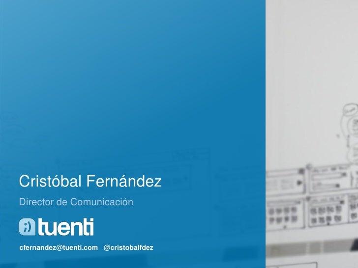 Cristóbal FernándezDirector de Comunicacióncfernandez@tuenti.com @cristobalfdez
