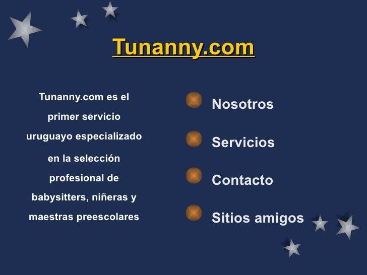 Tunanny.com Tunanny.com es el primer servicio uruguayo especializado en la selección profesional de babysitters, niñeras y...
