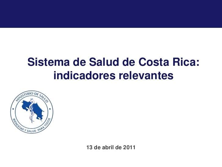 Sistema de Salud de Costa Rica: indicadores relevantes<br />13 de abril de 2011<br />