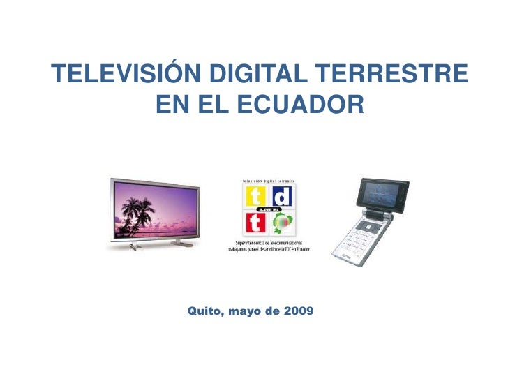 TELEVISIÓN DIGITAL TERRESTRE EN EL ECUADOR<br />Quito, mayo de 2009<br />