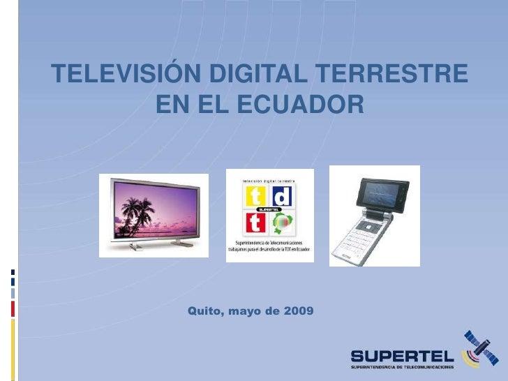 TELEVISIÓN DIGITAL TERRESTRE        EN EL ECUADOR              Quito, mayo de 2009