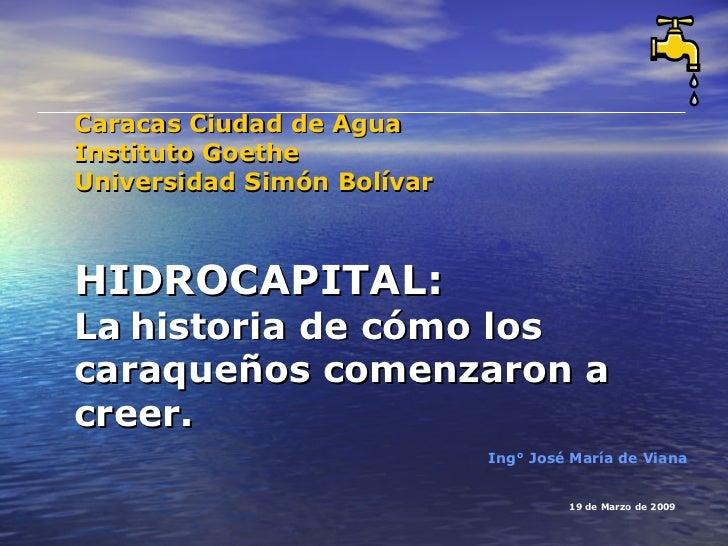 Caracas Ciudad de AguaInstituto GoetheUniversidad Simón BolívarHIDROCAPITAL:La historia de cómo loscaraqueños comenzaron a...