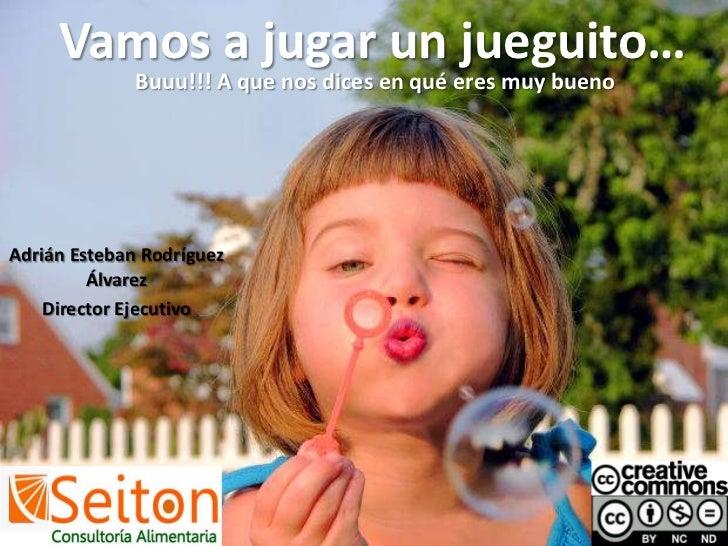 Vamos a jugar un jueguito…<br />Buuu!!! A que nos dices en qué eres muy bueno<br />Adrián Esteban Rodríguez Álvarez<br />D...