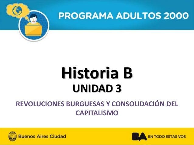 Historia B  UNIDAD 3  REVOLUCIONES BURGUESAS Y CONSOLIDACIÓN DEL CAPITALISMO