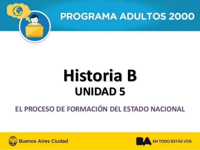 Historia B  UNIDAD 5  EL PROCESO DE FORMACIÓN DEL ESTADO NACIONAL