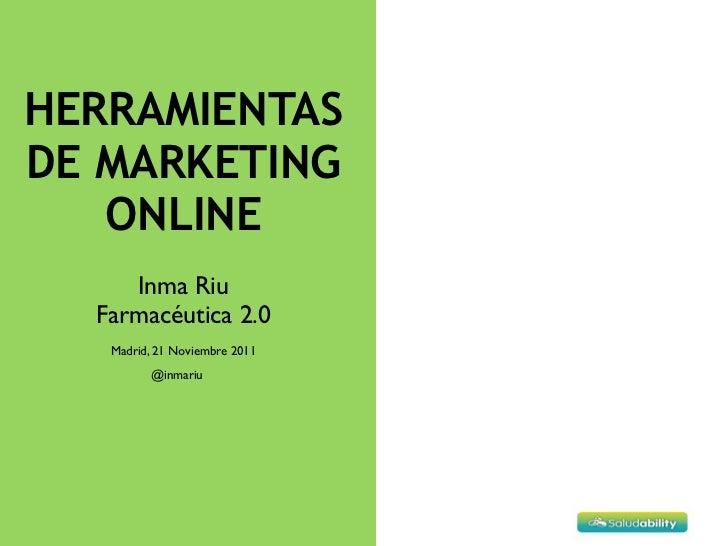 HERRAMIENTASDE MARKETING   ONLINE     Inma Riu  Farmacéutica 2.0   Madrid, 21 Noviembre 2011         @inmariu