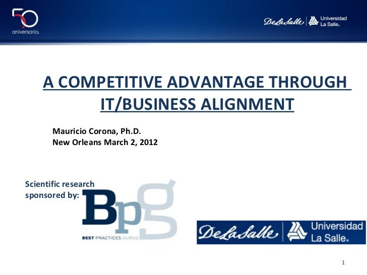 A COMPETITIVE ADVANTAGE THROUGH         IT/BUSINESS ALIGNMENT       Mauricio Corona, Ph.D.       New Orleans March 2, 2012...