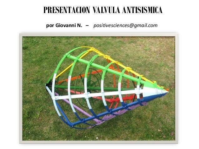 PRESENTACION VALVULA ANTISISMICA por Giovanni N. – positivesciences@gmail.com