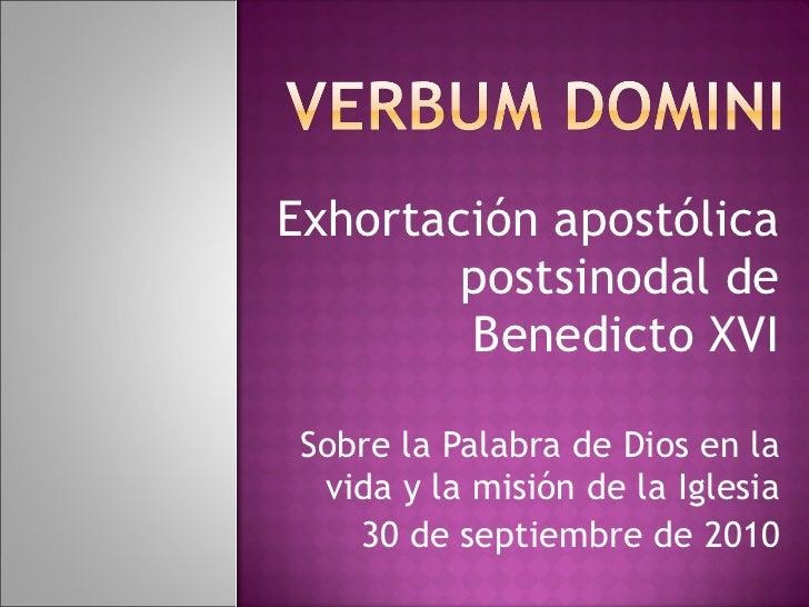 Exhortación apostólica postsinodal de Benedicto XVI Sobre la Palabra de Dios en la vida y la misión de la Iglesia 30 de se...