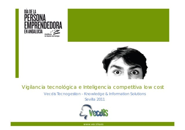 Vigilancia tecnológica e Inteligencia competitiva low cost Vecdis Tecnogestion – Knowledge & Information Solutions www.vec...