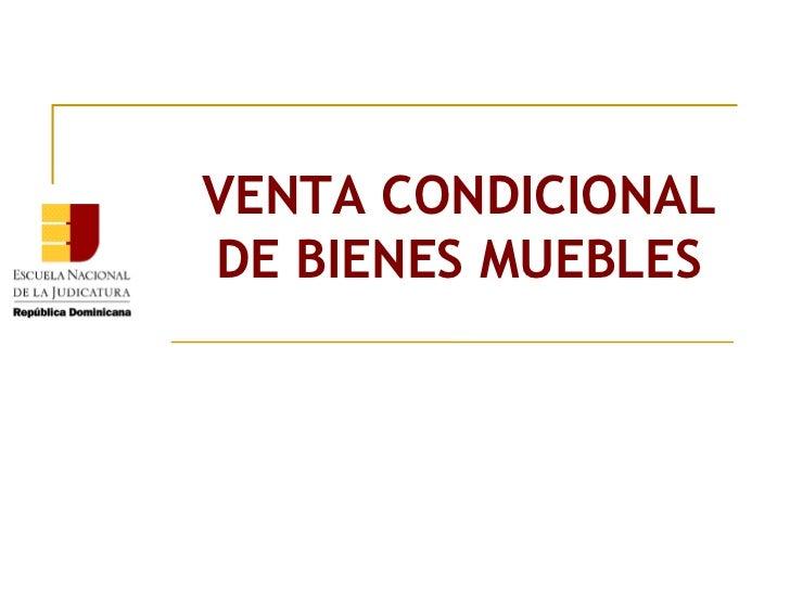 VENTA CONDICIONAL DE BIENES MUEBLES