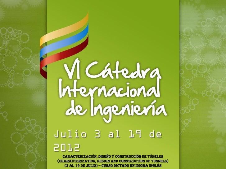 Julio 3 al 19 de2012   Caracterización, Diseño y Construcción de Túneles(CHARACTERIZATION, DESIGN AND CONSTRUCTION OF TUNN...