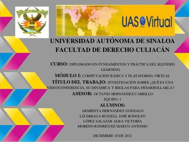 UNIVERSIDAD AUTÓNOMA DE SINALOA  FACULTAD DE DERECHO CULIACÁN CURSO: DIPLOMADO EN FUNDAMENTOS Y PRÁCTICA DEL BLENDED      ...