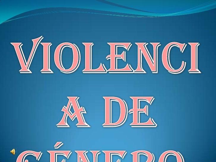 """•¿Qué es la violencia?•¿Cómo puede ser la misma?• ¿A qué se denomina """"género""""?• ¿Por qué se produce?• ¿Existe un """"perfil d..."""