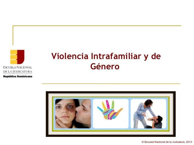 Violencia Intrafamiliar y de          Género                       © Escuela Nacional de la Judicatura, 2013
