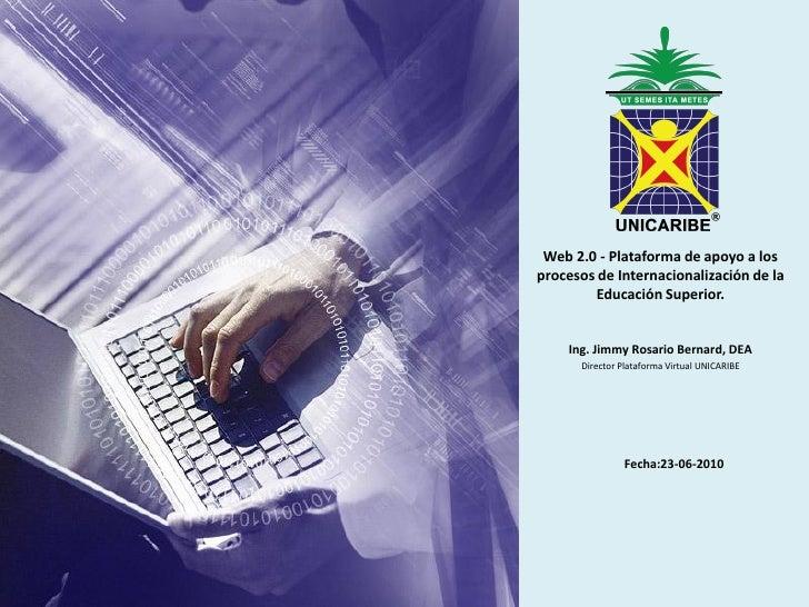 Web 2.0 - Plataforma de apoyo a los procesos de Internacionalización de la          Educación Superior.       Ing. Jimmy R...