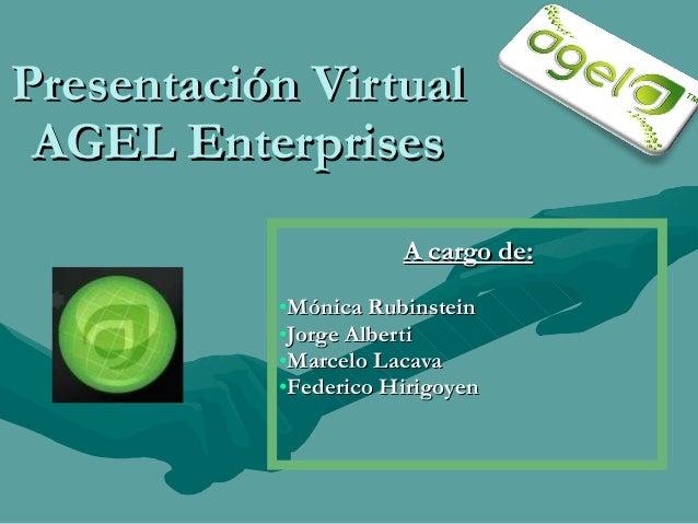Presentación VirtualPresentación Virtual AGEL EnterprisesAGEL Enterprises A cargo de:A cargo de: •Mónica RubinsteinMónica ...