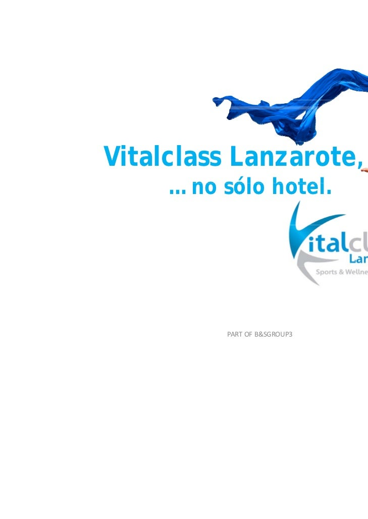 Vitalclass Lanzarote,     … no sólo hotel               hotel.          PARTOFB&SGROUP3   VitalclassLanzarote.1