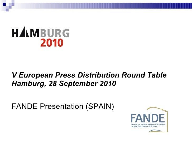 "V European Press Distribution Round Table  Hamburg, 28 September 2010 FANDE Presentation (SPAIN)   ""The spanish press di..."