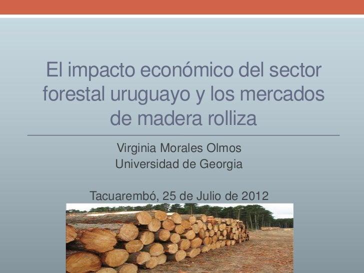 El impacto económico del sectorforestal uruguayo y los mercados         de madera rolliza         Virginia Morales Olmos  ...