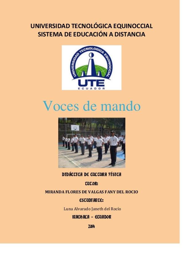 UNIVERSIDAD TECNOLÓGICA EQUINOCCIAL SISTEMA DE EDUCACIÓN A DISTANCIA  Voces de mando  DIDÁCTICA DE CULTURA FÍSICA TUTOR: M...