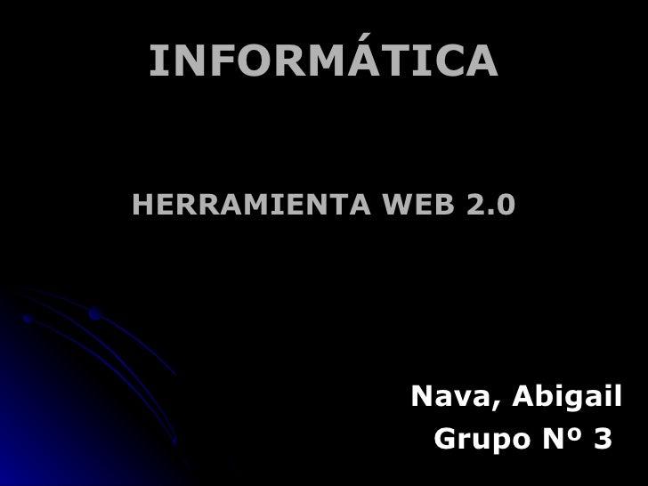 INFORMÁTICA HERRAMIENTA WEB 2.0 Nava, Abigail Grupo Nº 3
