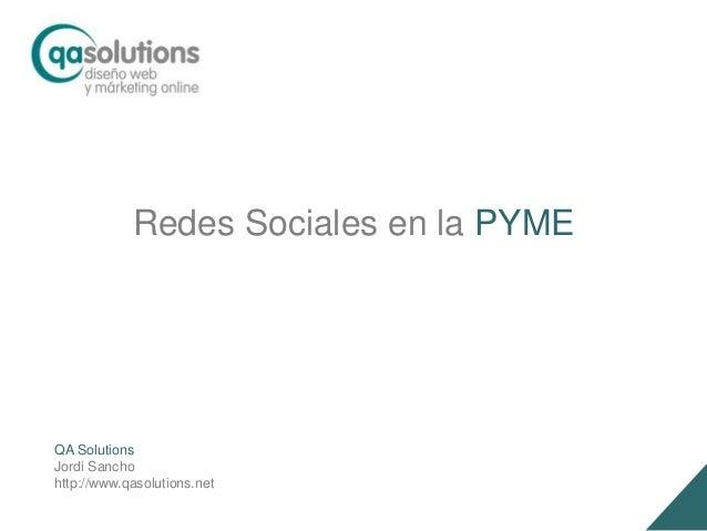 Redes Sociales en la PYME QA Solutions Jordi Sancho http://www.qasolutions.net
