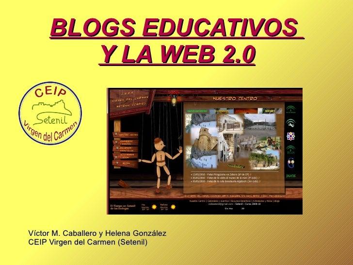 Víctor M. Caballero y Helena González  CEIP Virgen del Carmen (Setenil) BLOGS EDUCATIVOS  Y LA WEB 2.0