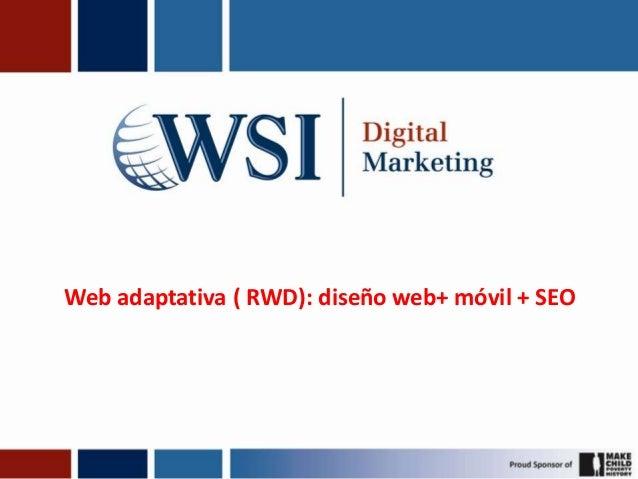 Web adaptativa ( RWD): diseño web+ móvil + SEO