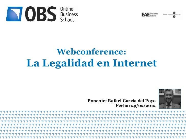Webconference:La Legalidad en Internet           Ponente: Rafael García del Poyo                       Fecha: 29/02/2012  ...