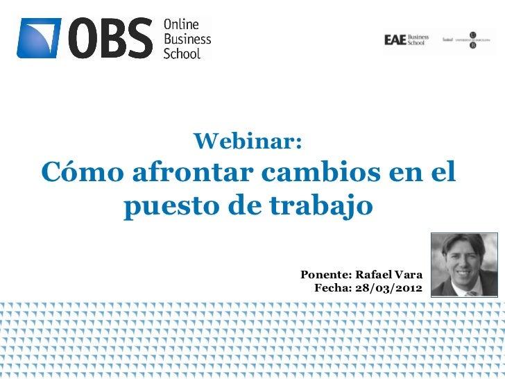 Webinar:Cómo afrontar cambios en el    puesto de trabajo                Ponente: Rafael Vara                  Fecha: 28/03...