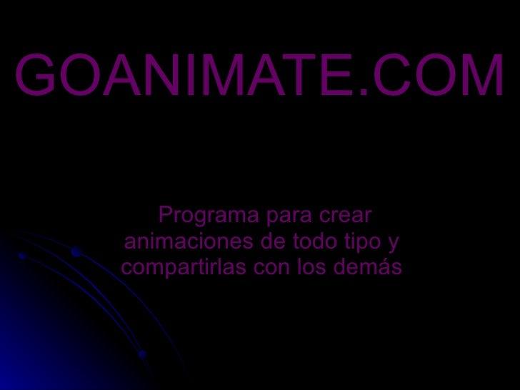 GOANIMATE.COM Programa para crear animaciones de todo tipo y compartirlas con los demás