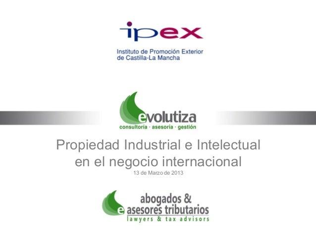 Propiedad Industrial e Intelectual   en el negocio internacional            13 de Marzo de 2013