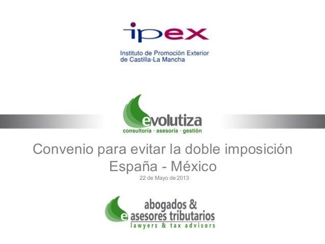 Convenio para evitar la doble imposiciónEspaña - México22 de Mayo de 2013