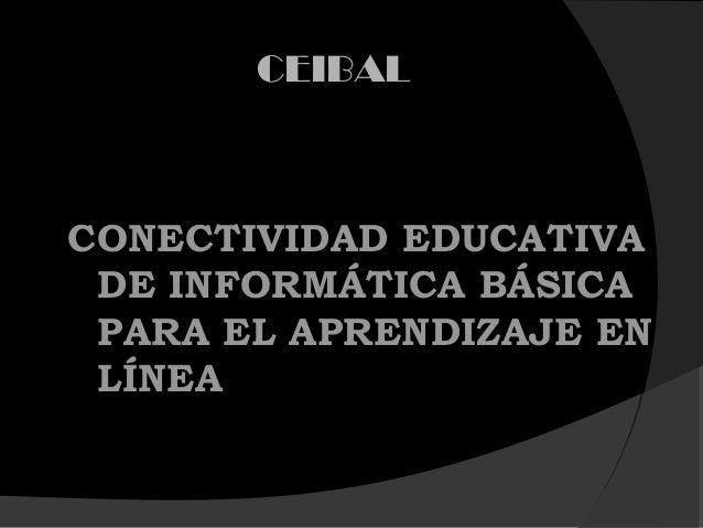 CEIBALCONECTIVIDAD EDUCATIVADE INFORMÁTICA BÁSICAPARA EL APRENDIZAJE ENLÍNEA