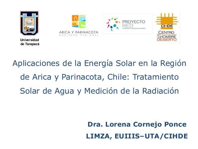 Universidad de Tarapacá  Aplicaciones de la Energía Solar en la Región de Arica y Parinacota, Chile: Tratamiento Solar de ...