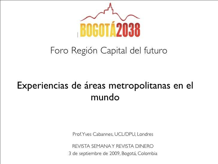 Foro Región Capital del futuro   Experiencias de áreas metropolitanas en el                   mundo                Prof. Y...
