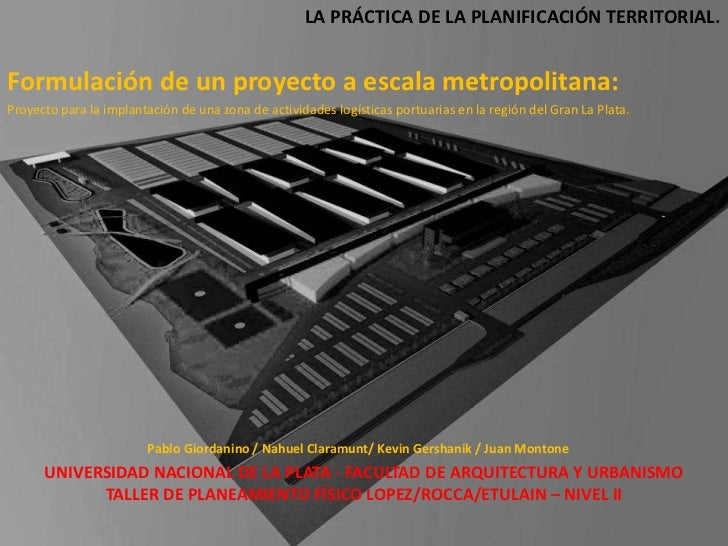 LA PRÁCTICA DE LA PLANIFICACIÓN TERRITORIAL.Formulación de un proyecto a escala metropolitana:Proyecto para la implantació...