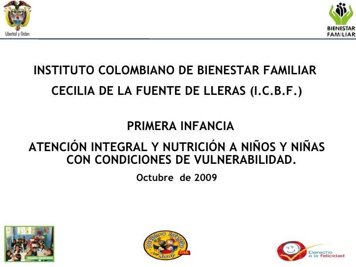 INSTITUTO COLOMBIANO DE BIENESTAR FAMILIAR  CECILIA DE LA FUENTE DE LLERAS (I.C.B.F.) PRIMERA INFANCIA  ATENCIÓN INTEGRAL ...