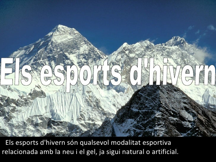Els   esports d'hivern   són qualsevol modalitat esportiva  relacionada amb la neu i el gel, ja sigui natural o artificial...