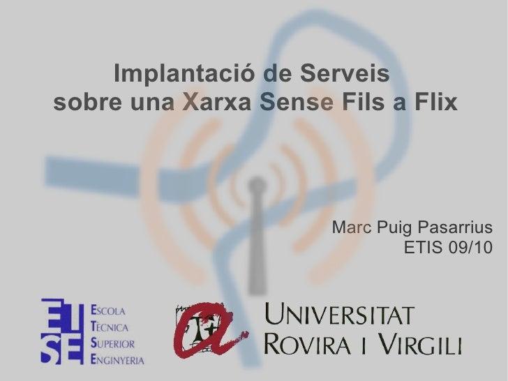Implantació de Serveis sobre una Xarxa Sense Fils a Flix Marc Puig Pasarrius ETIS 09/10