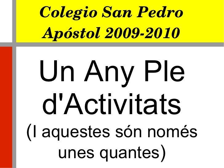 Colegio San Pedro Apóstol 2009-2010 Un Any Ple d'Activitats ( I aquestes són només unes quantes )