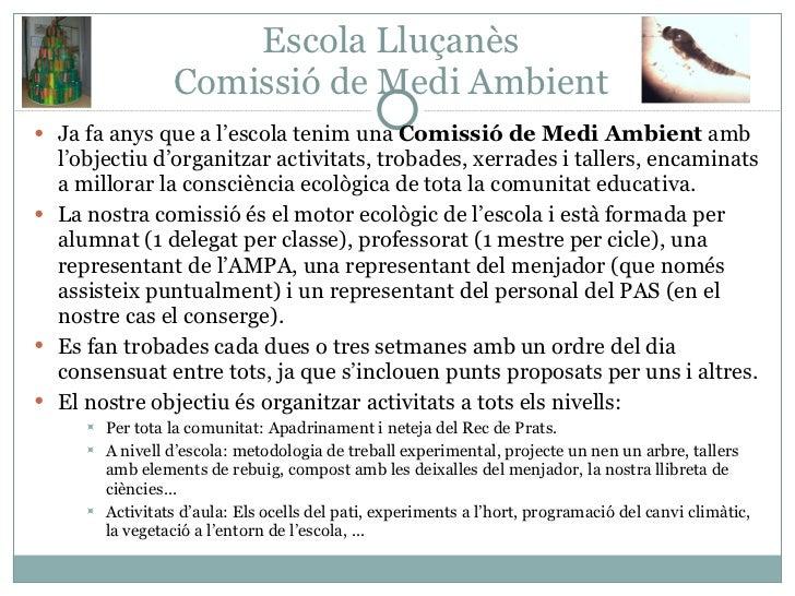 Escola Lluçanès Comissió de Medi Ambient <ul><li>Ja fa anys que a l'escola tenim una  Comissió de Medi Ambient  amb l'obje...