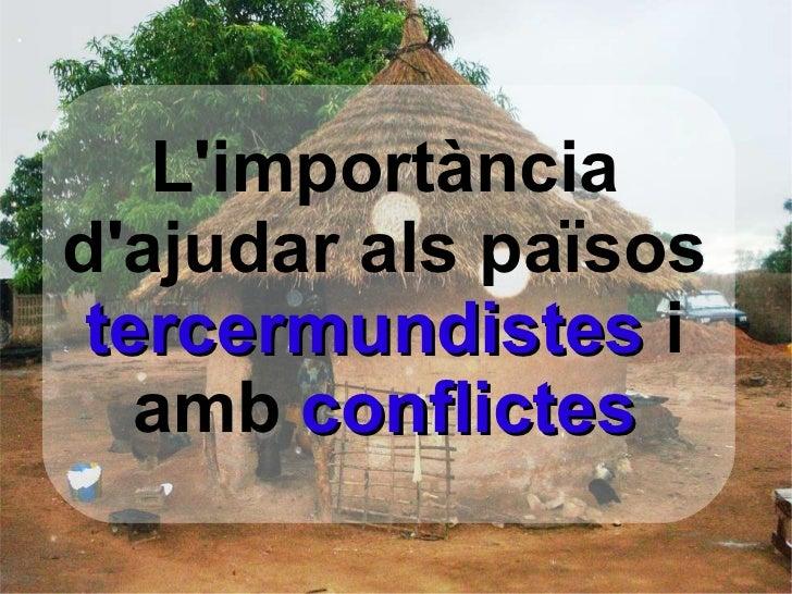 L'importància d'ajudar als països  tercermundistes  i amb  conflictes