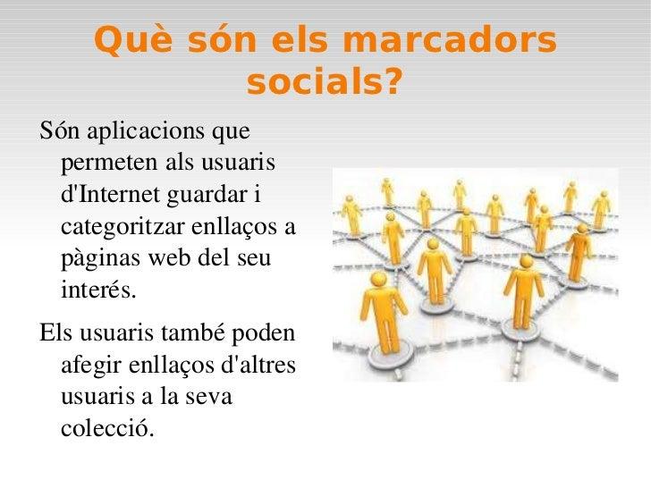 Què són els marcadors socials? <ul><li>Són aplicacions que permeten als usuaris d'Internet guardar i categoritzar enllaços...